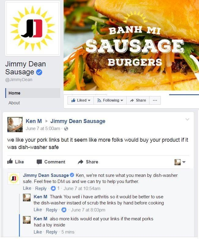Cuisine - BANH MI SAUSAGE BURGERS Jimmy Dean Sausage @JimmyDean Home Liked Following Share About Ken M Jimmy Dean Sausage June 7 at 5:00am we like your pork links but it seem like more folks would buy your product if it was dish-washer safe Like Comment Share Jimmy Dean Sausage Ken, we're not sure what you mean by dish-washer safe. Feel free to DM us and we can try to help you further. Like Reply1 June 7 at 10:54am Ken M Thank You well i have arthritis so it would be better to the dish-washer in