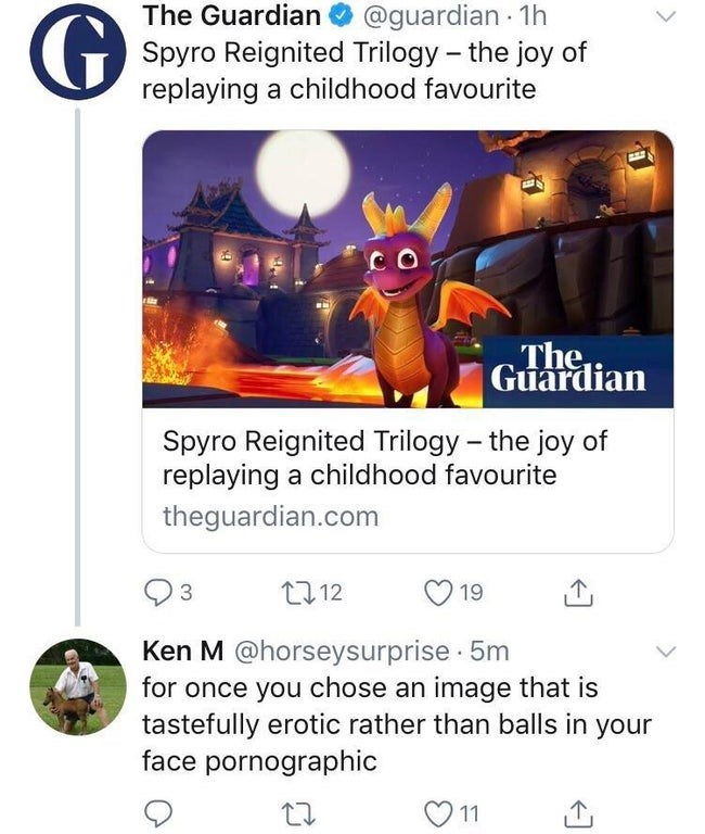 Screenshot - ian @guardian The Guardian Spyro Reignited Trilogy the joy of replaying a childhood favourite CO The Guardian Spyro Reignited Trilogy the joy of replaying a childhood favourite - theguardian.com t12 3 19 Ken M @horseysurprise 5m for once you chose an image that is tastefully erotic rather than balls in your face pornographic 11