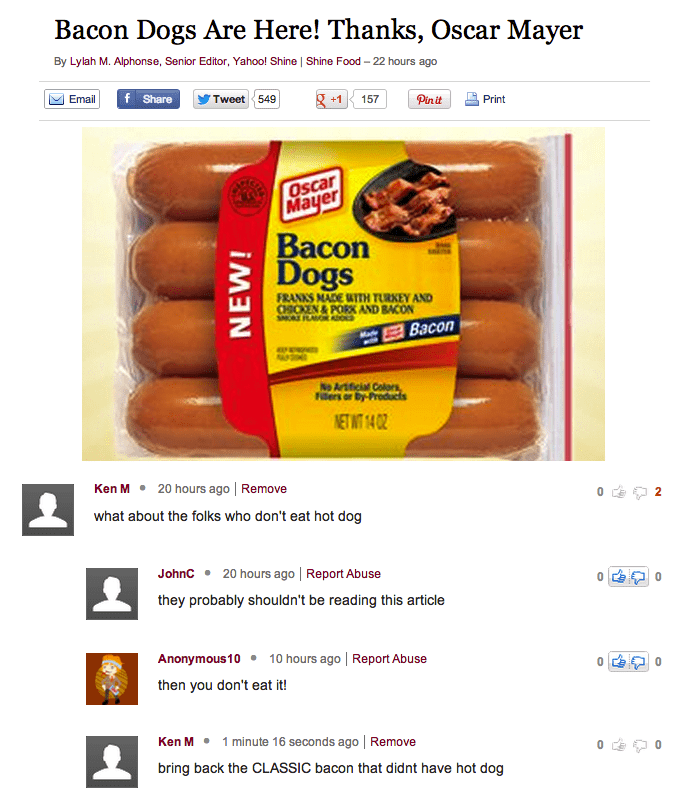 Food - Bacon Dogs Are Here! Thanks, Oscar Mayer By Lylah M. Alphonse, Senior Editor, Yahoo! Shine   Shine Food -22 hours ago Tweet 549 +1 f Share Email Pinit 157 Print Oscar Mayer Ваcon Dogs FRANKS MADE WTH TURKEY AND CHICKEN&PORX AND BACON SMO FLAVDOS Васоn No Arificial Colors, Fiers or by-Products NET WT 14 02 20 hours ago Remove Ken M what about the folks who don't eat hot dog 20 hours ago   Report Abuse Johnc they probably shouldn't be reading this article 10 hours ago Report Abuse Anonymous