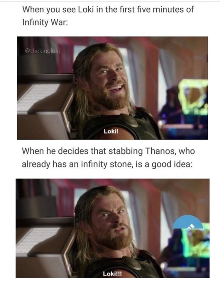 Hair - When you see Loki in the first five minutes of Infinity War: @thekingloki Loki! When he decides that stabbing Thanos, who already has an infinity stone, is a good idea: Loki!!!