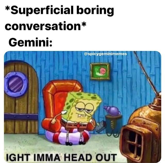 Cartoon - *Superficial boring conversation* Gemini: @spicygeminimemes IGHT IMMAHEAD OUT