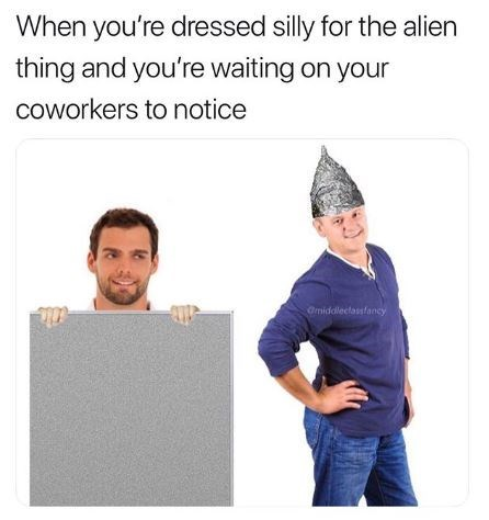 Text - When you're dressed silly for the alien thing and you're waiting on your coworkers to notice Omiddlectassfancy