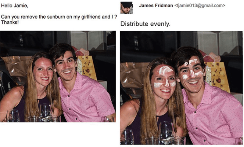 Face - Hello Jamie, James Fridman <fjamie013@gmail.com> Can you remove the sunburn on my girlfriend and I? Thanks! Distribute evenly