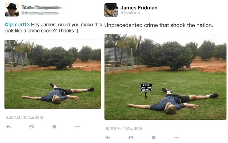 Grass - To James Fridman @th @fjamie013 @fjamie013 Hey James, could you make this Unprecedented crime that shook the nation look like a crime scene? Thanks :) КЕЕР OFF THE GRASS 5:50 AM -30 Apr 2016 8:10 PM -1 May 2016