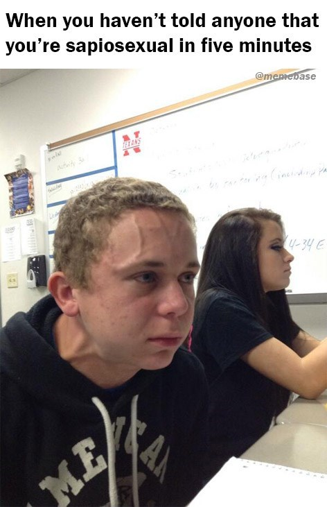 Forehead - When you haven't told anyone that you're sapiosexual in five minutes @memebase T ANS MES M.B A