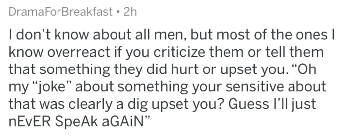 """Text - DramaFor Breakfast 2h I don't know about all men, but most of the ones I know overreact if you criticize them or tell them that something they did hurt or upset you. """"Oh my """"joke"""" about something your sensitive about that was clearly a dig upset you? Guess I'll just nEvER SpeAk aGAiN"""""""