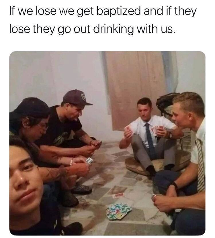"Funny meme that reads, ""If we lose we get baptized and if they lose they go out drinking with us"" above a photo of a group of guys playing cards with two Mormon missionaries"
