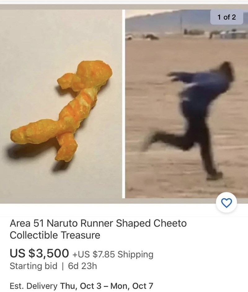 Organism - 1 of 2 Area 51 Naruto Runner Shaped Cheeto Collectible Treasure US $3,500 +US $7.85 Shipping Starting bid | 6d 23h Est. Delivery Thu, Oct 3 - Mon, Oct 7