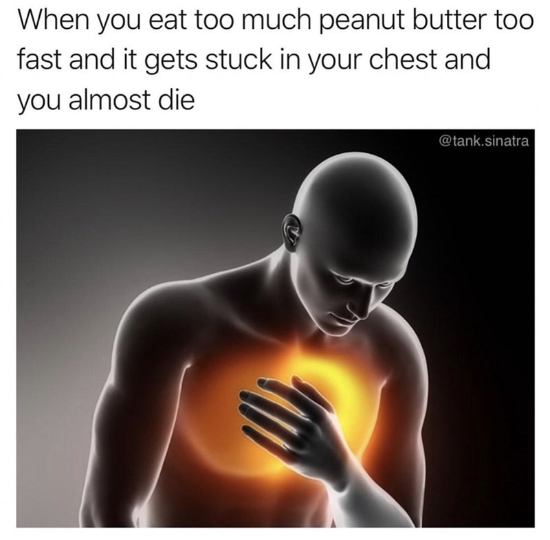 Joint - When you eat too much peanut butter too fast and it gets stuck in your chest and you almost die @tank.sinatra