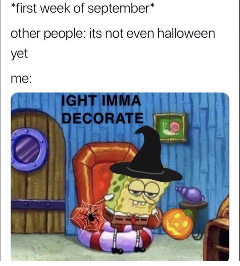 Cartoon - *first week of september* other people: its not even halloween yet me: IGHT IMMA DECORATE