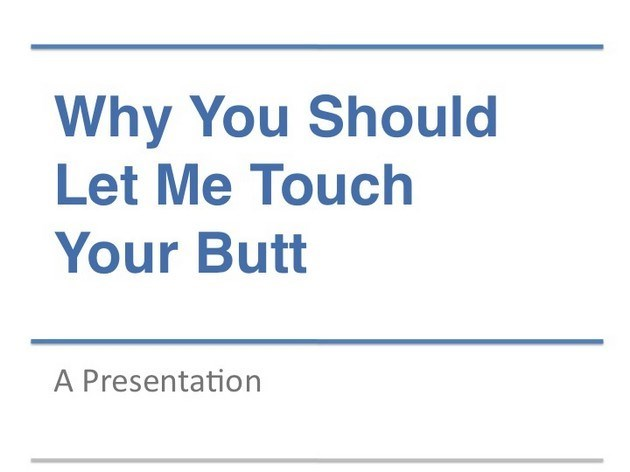Text - Why You Should Let Me Touch Your Butt A Presentation