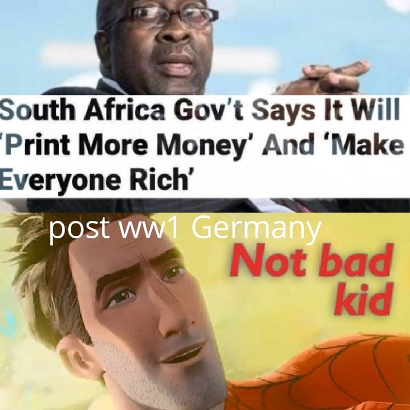 Text - South Africa Gov't Says It Will Print More Money' And 'Make Everyone Rich post ww Germany Not bad kid