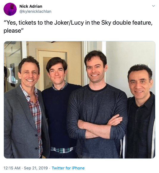 """Product - Nick Adrian @kylenicklachlan """"Yes, tickets to the Joker/Lucy in the Sky double feature, please"""" 12:15 AM Sep 21, 2019 Twitter for iPhone"""