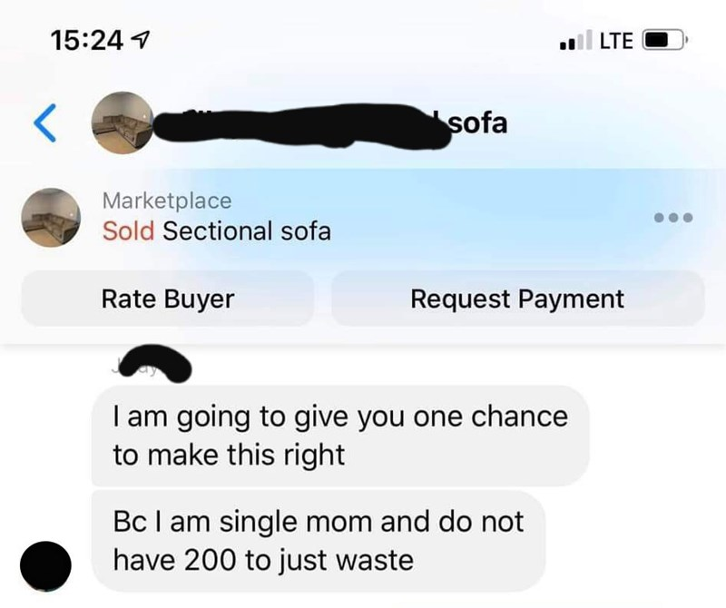 Text - 15:24 LTE sofa Marketplace Sold Sectional sofa Rate Buyer Request Payment I am going to give you one chance to make this right Bc I am single mom and do not have 200 to just waste V