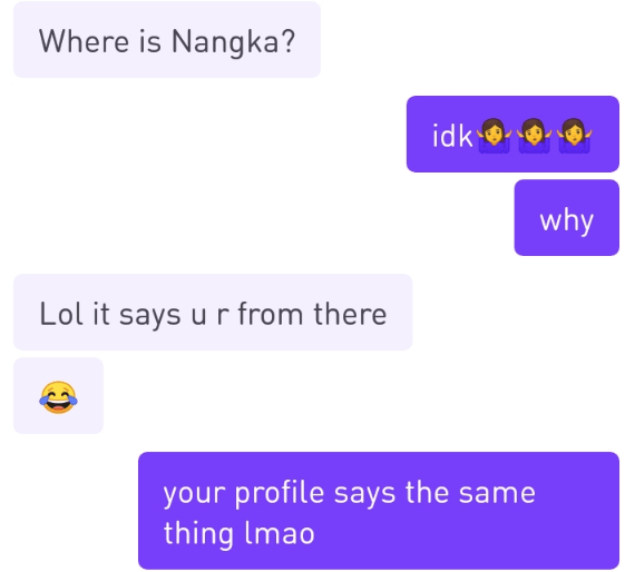 Text - Where is Nangka? idk why Lol it says u r from there your profile says the same thing Imao