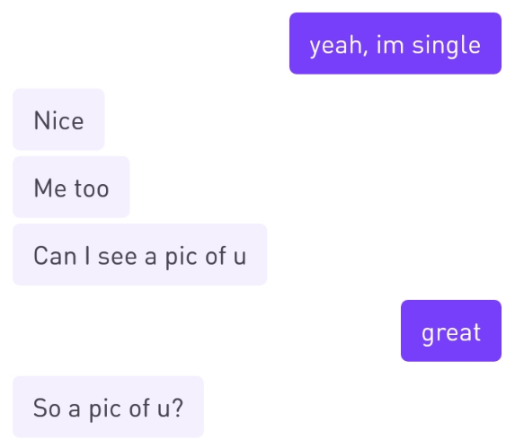 Text - yeah, im single Nice Me too Can I see a pic of u great So a pic of u?