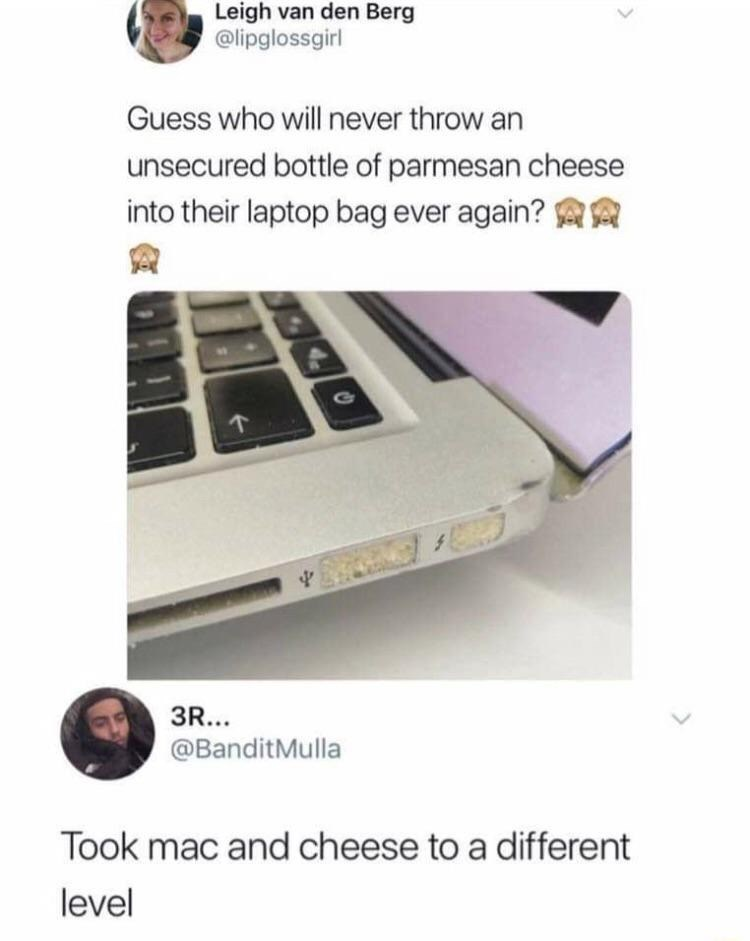 Product - Leigh van den Berg @lipglossgirl Guess who will never throw an unsecured bottle of parmesan cheese into their laptop bag ever again? G 3R... @BanditMulla Took mac and cheese to a different level 34