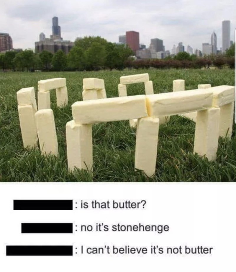 Grass - is that butter? : no it's stonehenge : I can't believe it's not butter