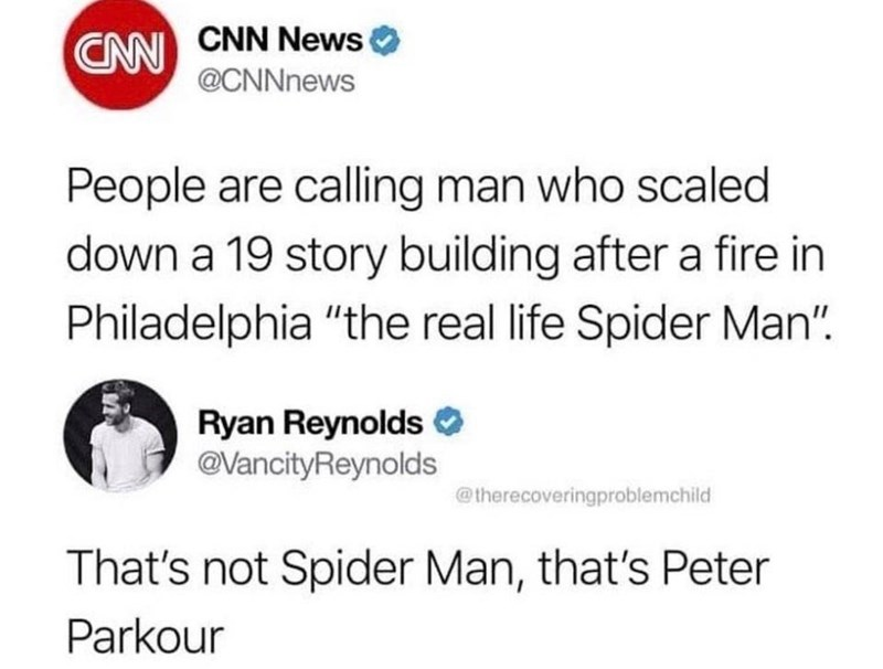 """Text - CNN CNN News @CNNnews People are calling man who scaled down a 19 story building after a fire in Philadelphia """"the real life Spider Man"""" Ryan Reynolds @VancityReynolds @therecoveringproblemchild That's not Spider Man, that's Peter Parkour"""