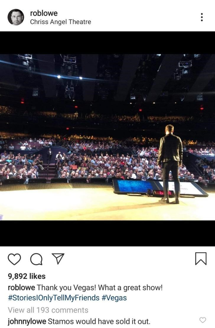 Font - roblowe Chriss Angel Theatre 9,892 likes roblowe Thank you Vegas! What a great show! #StorieslOnlyTellMyFriends #Vegas View all 193 comments johnnylowe Stamos would have sold it out.