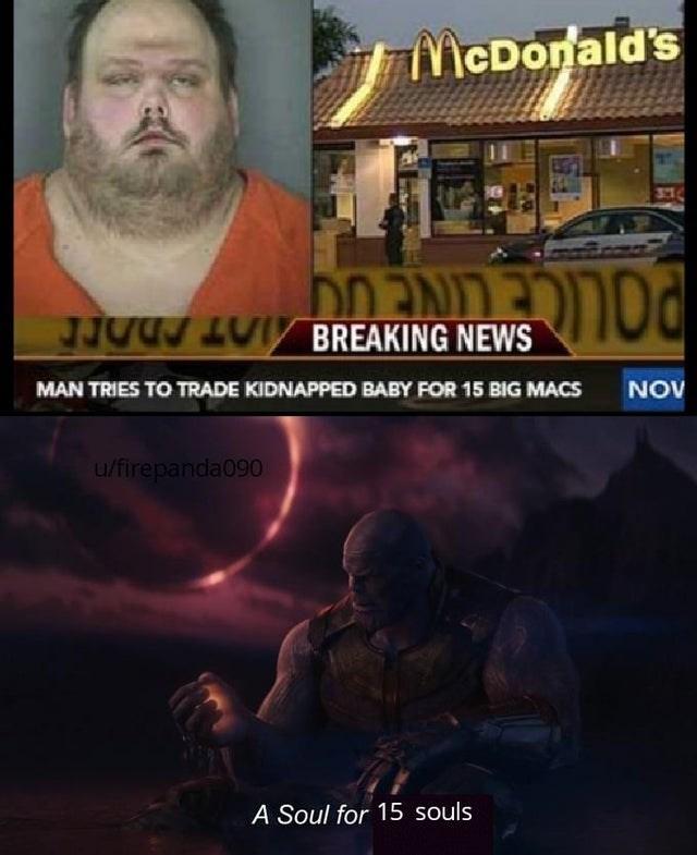 Movie - McDonald's JJL P BREAKING NEWS NO MAN TRIES TO TRADE KIDNAPPED BABY FOR 15 BIG MACS u/firepanda090 A Soul for 15 souls