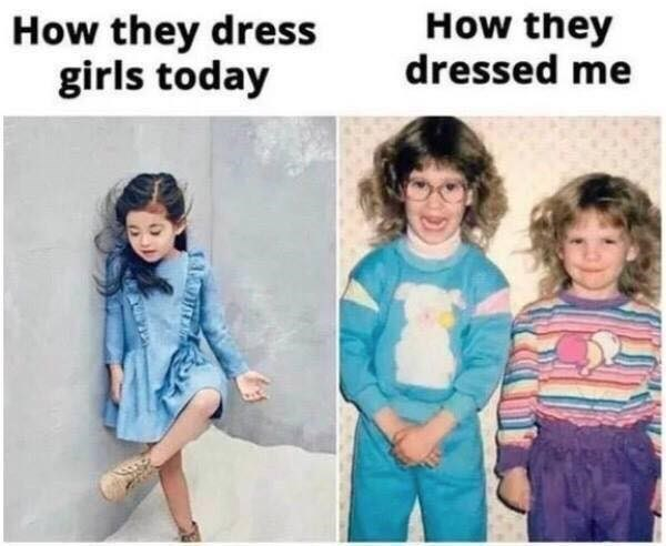 People - How they dressed me How they dress girls today