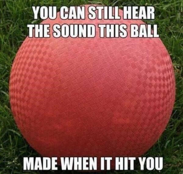 Kickball - YOU CAN STILL HEAR THE SOUND THIS BALL MADE WHEN IT HIT YOU