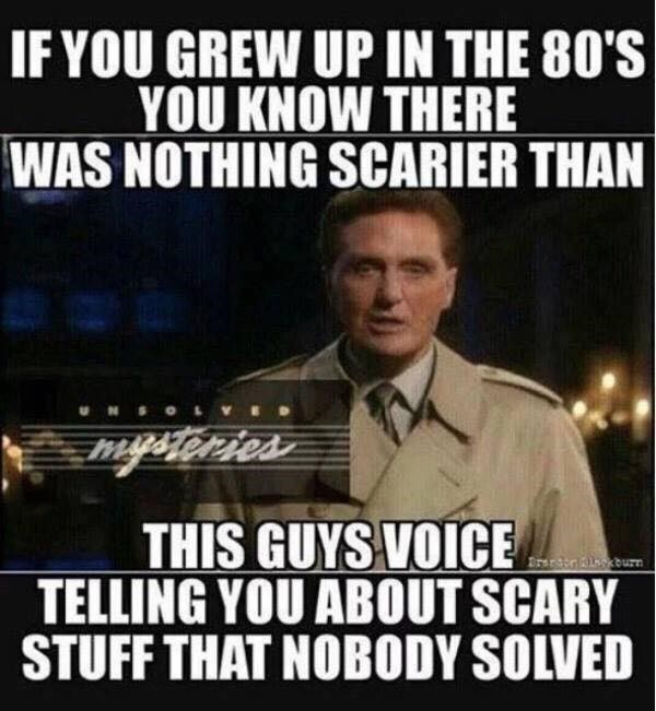 Font - IF YOU GREW UP IN THE 80'S YOU KNOW THERE WAS NOTHING SCARIER THAN THIS GUYS VOICE TELLING YOU ABOUT SCARY STUFF THAT NOBODY SOLVED Brarstr Alegsburn