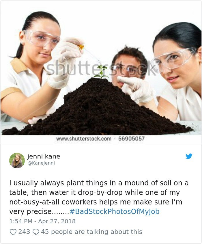 Product - SPutterstock www.shutterstock.com 56905057 jenni kane @KaneJenni I usually always plant things in a mound of soil on a table, then water it drop-by-drop while one of my not-busy-at-all coworkers helps me make sure I'm very precise.....#BadStockPhotosOfMyJob 1:54 PM Apr 27, 2018 45 people are talking about this 243