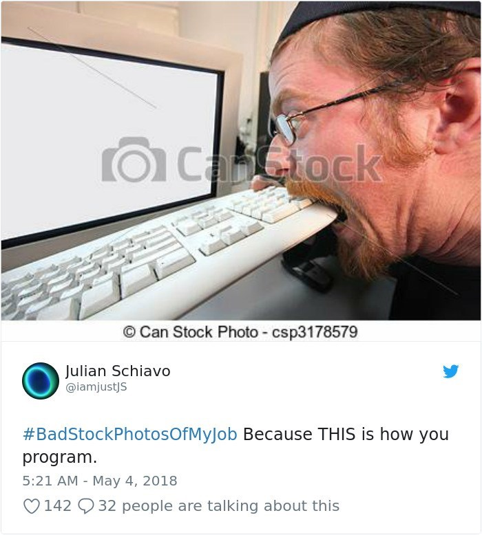 Chin - OCiock O Can Stock Photo csp3178579 Julian Schiavo @iamjustjS #BadStockPhotosOfMyJob Because THIS is how you program 5:21 AM May 4, 2018 142 32 people are talking about this