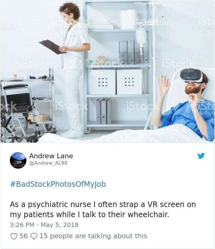 Product - iSteek iSt ck त istock iStock Stock cetly hnomes byeamages istoak otk iStoc St yGelty ingdros Images by Gey incer oy Getty Andrew Lane @Andrew_AL98 #BadStockPhotosOfMyJob As a psychiatric nurse I often strap a VR screen on my patients while I talk to their wheelchair. 3:26 PM - May 5, 2018 56 15 people are talking about this