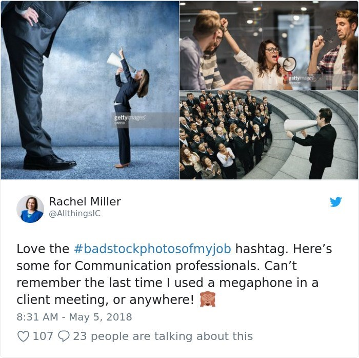 Poster - gettymages getty nages Rachel Miller @AllthingslC Love the #badstockphotosofmyjob hashtag. Here's some for Communication professionals. Can't remember the last time I used a megaphone in a client meeting, or anywhere! 8:31 AM May 5, 2018 107 23 people are talking about this