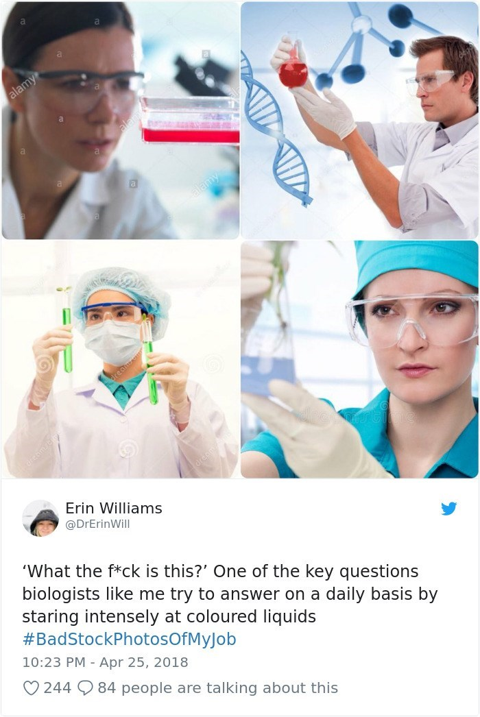 Eyewear - alamy Erin Williams @DrErinWill 'What the f*ck is this?' One of the key questions biologists like me try to answer on a daily basis by staring intensely at coloured liquids #BadStockPhotosOfMyJob 10:23 PM Apr 25, 2018 244 84 people are talking about this
