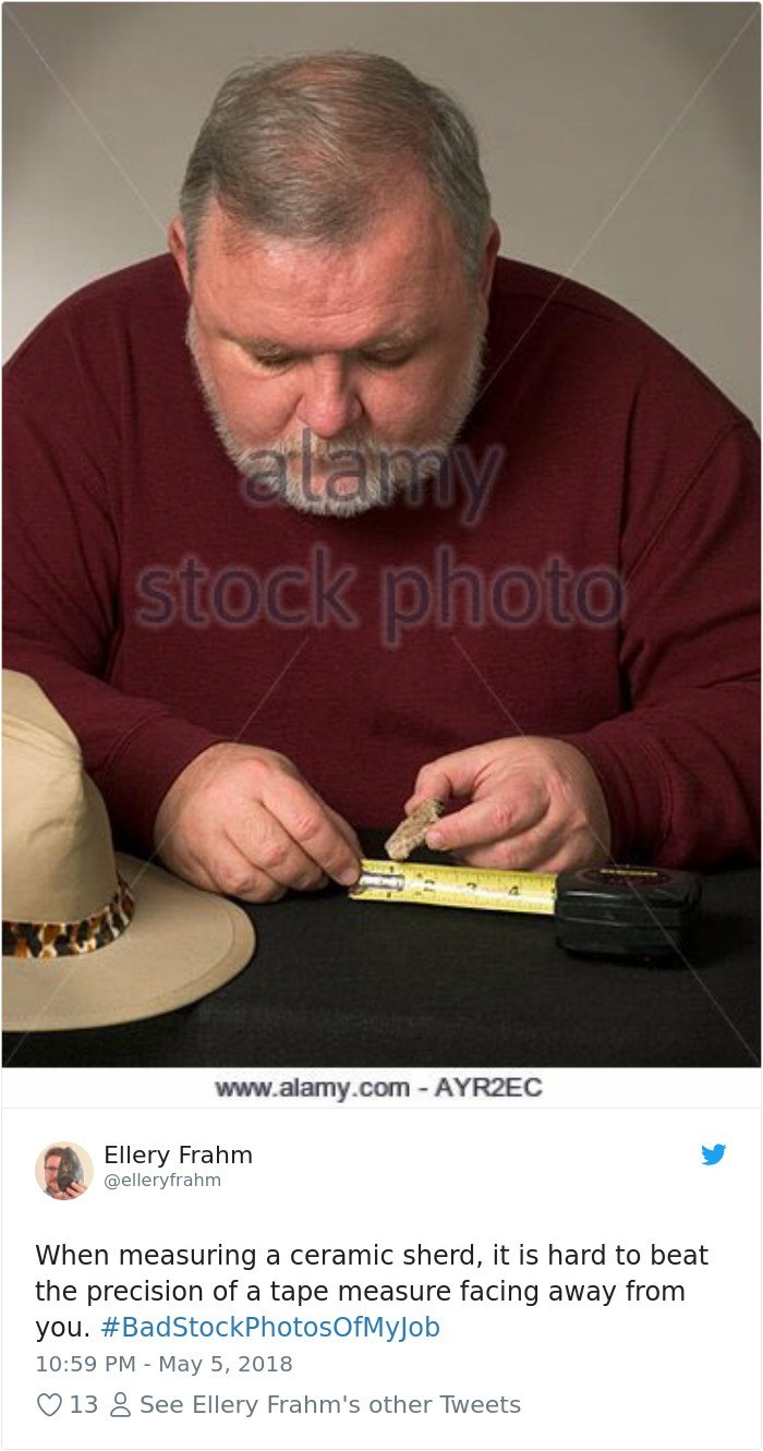 Sitting - attamy stock photo www.alamy.com AYR2EC Ellery Frahm @elleryfrahm When measuring a ceramic sherd, it is hard to beat the precision of a tape measure facing away from you. #BadStockPhotosOfMyJob 10:59 PM May 5, 2018