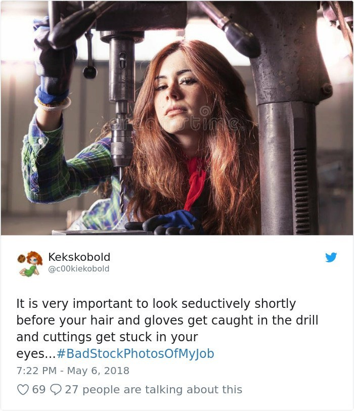 Product - Kekskobold @c00kiekobold It is very important to look seductively shortly before your hair and gloves get caught in the drill and cuttings get stuck in your eyes...#BadStockPhotosOfMyJob 7:22 PM - May 6, 2018 69 27 people are talking about this