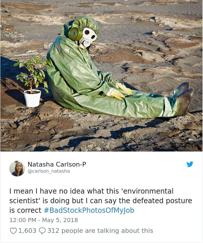 Adaptation - Natasha Carlson-P @carlson_natasha I mean I have no idea what this 'environmental scientist' is doing but I can say the defeated posture is correct #BadStockPhotosOfMyJob 12:00 PM May 5, 2018 1,603 312 people are talking about this