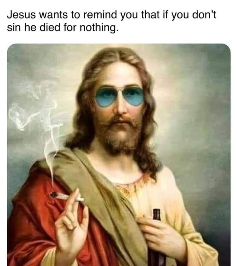 Facial hair - Jesus wants to remind you that if you don't sin he died for nothing.