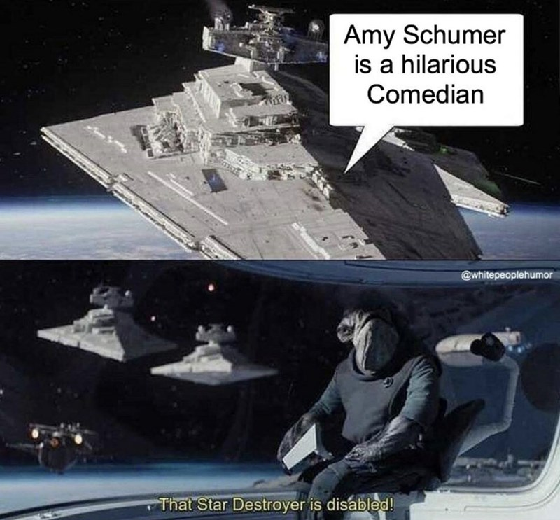 Vehicle - Amy Schumer is a hilarious Comedian @whitepeoplehumor That Star Destroyer is disabled!