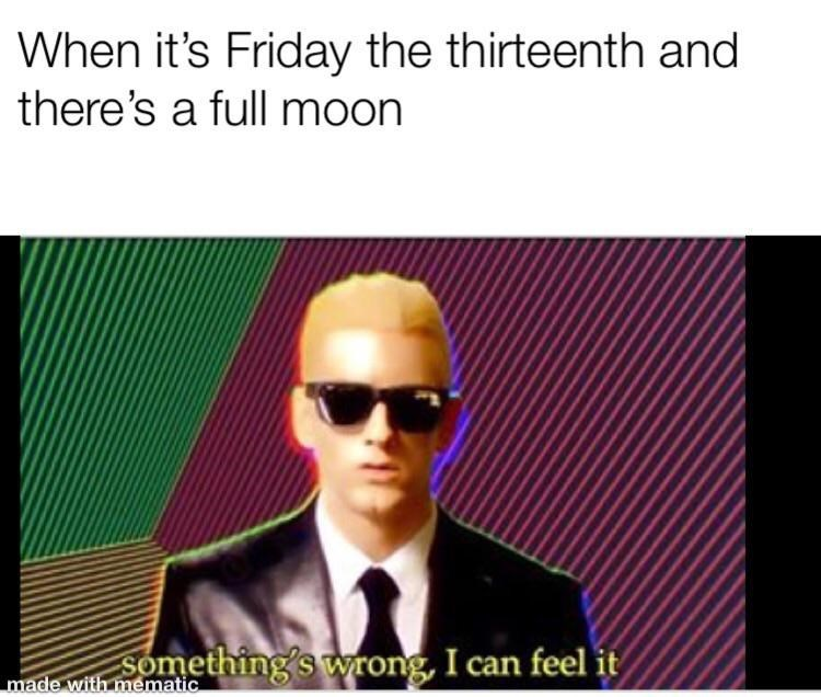 Eyewear - When it's Friday the thirteenth and there's a full moon Something's wrong, I can feel it made with mematic