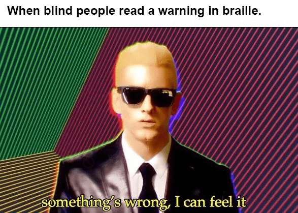 Eyewear - When blind people read a warning in braille Something's wrong, I can feel it