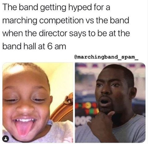 Face - The band getting hyped for a marching competition vs the band when the director says to be at the band hall at 6 am @marchingband_spam 40