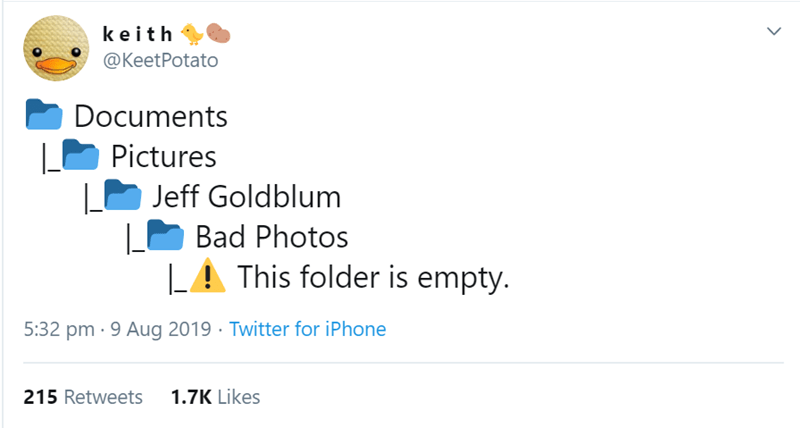 Text - keith @KeetPotato Documents Pictures Jeff Goldblum Bad Photos LA This folder is empty. 5:32 pm 9 Aug 2019 Twitter for iPhone 1.7K Likes 215 Retweets >