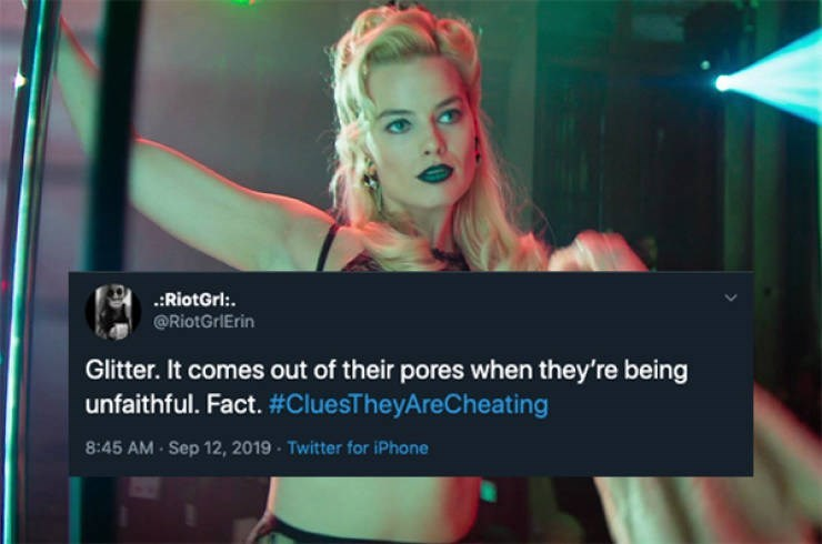 Lady - .:RiotGrl @RiotGrIErin Glitter. It comes out of their pores when they're being unfaithful. Fact. #CluesTheyAreCheating 8:45 AM Sep 12, 2019 Twitter for iPhone