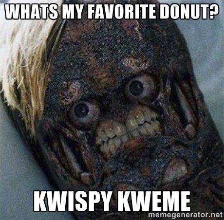 Photo caption - WHATS MY FAVORITE DONUT? KWISPY KWEME memegenerator.net