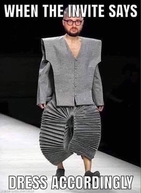 Fashion - WHEN THE INVITE SAYS DRESS ACCORDINGLY hadewam