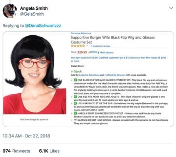 Eyewear - Angela Smith @GelaSmith Replying to @DanaSchwartzzz C Supportive Burger Wife Black Flip Wig and Glasses Costume Set $29 99 k In Stock u OACEF LAE COT the e or anybty looking Ctm ast ant ndjnd you oNE SESMOST ND ADVLTS Ma hewedg w ahet at wi h00 NOT PLHEA S AGREAT ONaCTER COSTME SET ate te mase GLASS ONOT E LESES ve Thy ae me 10:34 AM-Oct 22, 2018 974 Retweets 6.1K Likes