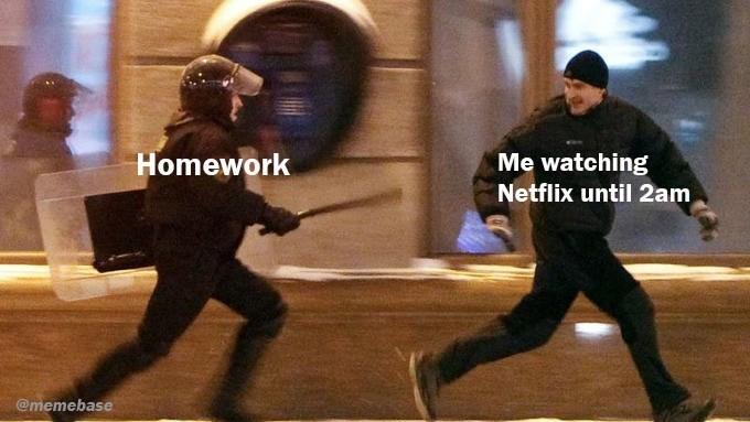 Duel - Homework Me watching Netflix until 2am @memebase