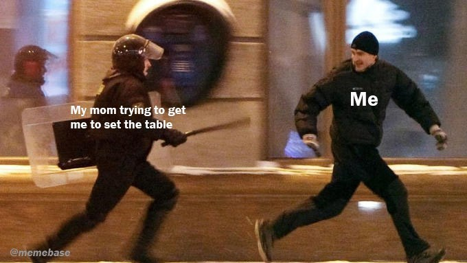 Duel - Me My mom trying to get me to set the table @memebase