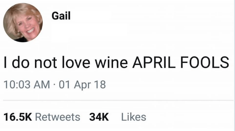 Text - Gail I do not love wine APRIL FOOLS 10:03 AM 01 Apr 18 16.5K Retweets 34K Likes