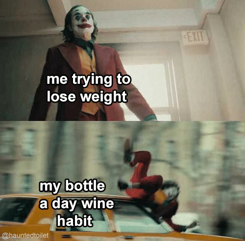 Internet meme - EXIT me trying to lose weight my bottle a day wine habit @hauntedtoilet